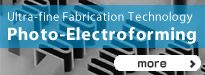 Ultra-fine Fabrication Technology Photo-Electroforming